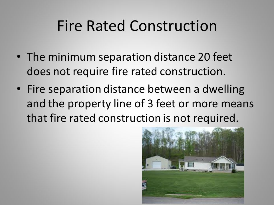 Fire Rated Construction The minimum separation distance 20 feet does not require fire rated construction.