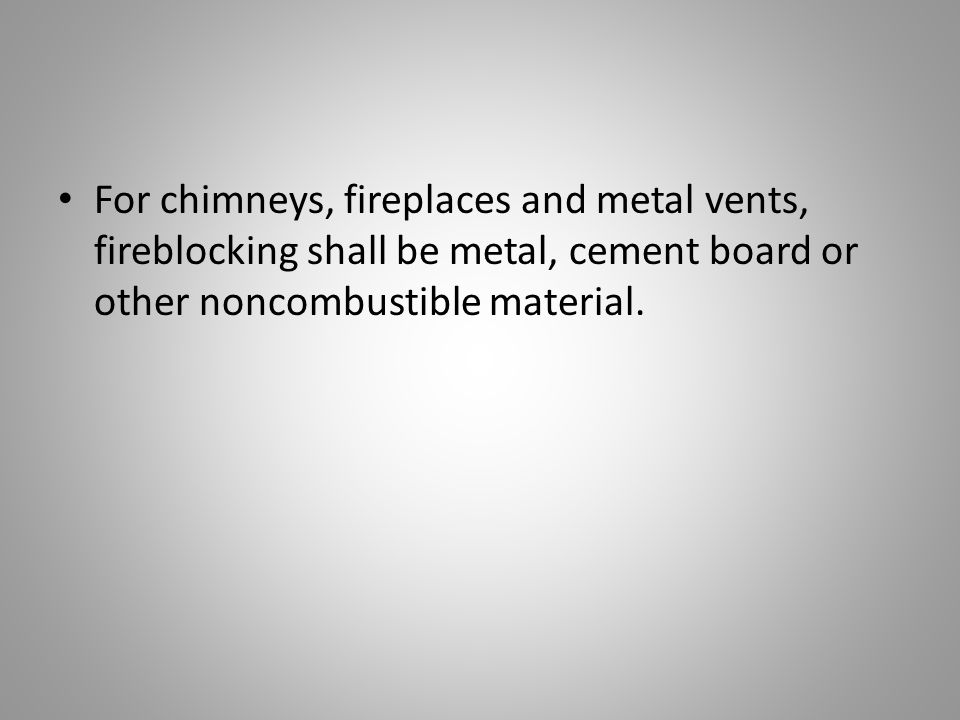 For chimneys, fireplaces and metal vents, fireblocking shall be metal, cement board or other noncombustible material.
