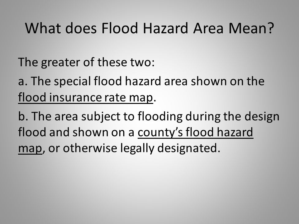What does Flood Hazard Area Mean.The greater of these two: a.