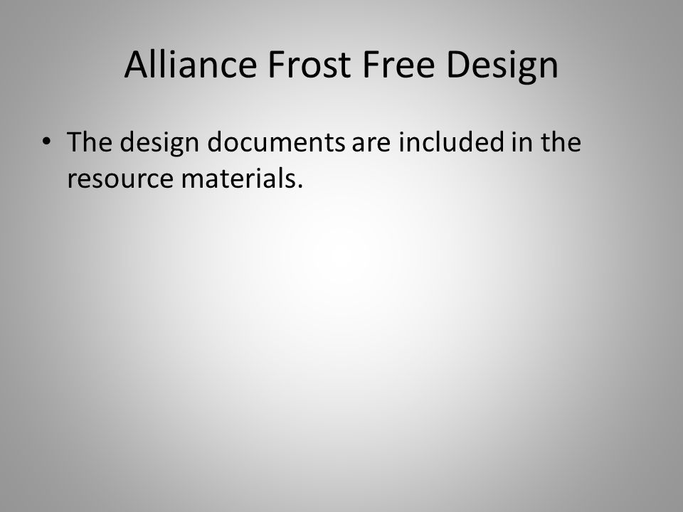Alliance Frost Free Design The design documents are included in the resource materials.