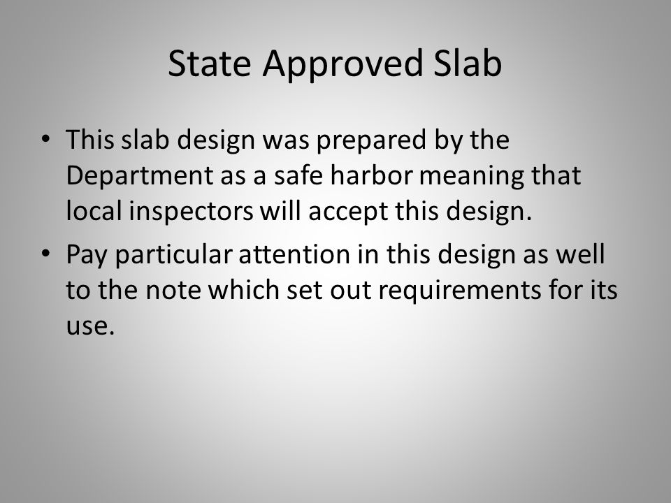 State Approved Slab This slab design was prepared by the Department as a safe harbor meaning that local inspectors will accept this design.