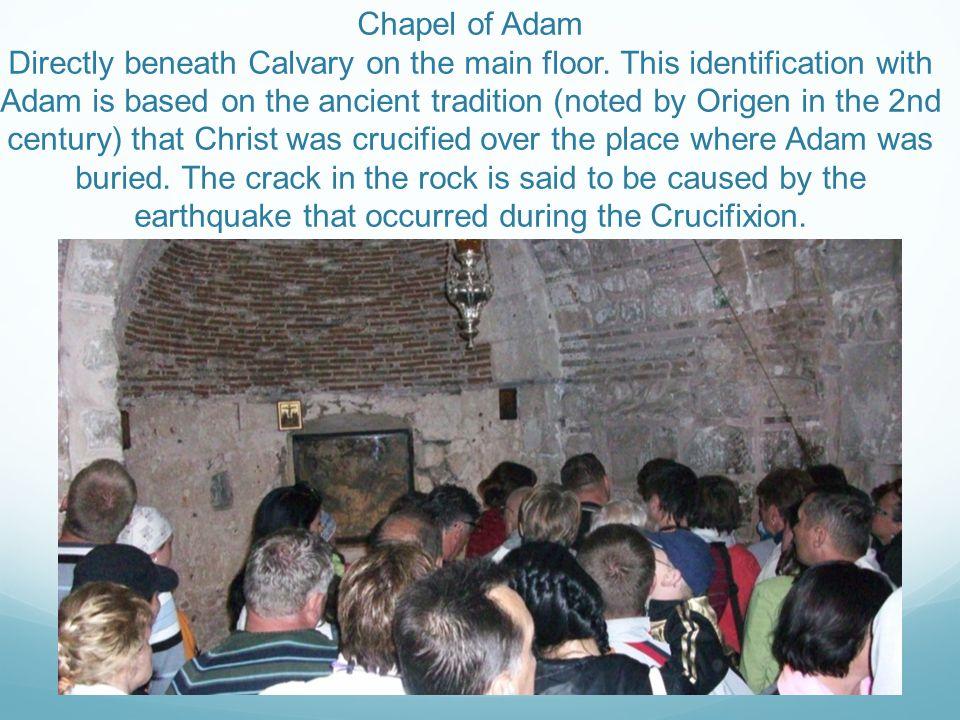 Chapel of Adam Directly beneath Calvary on the main floor.