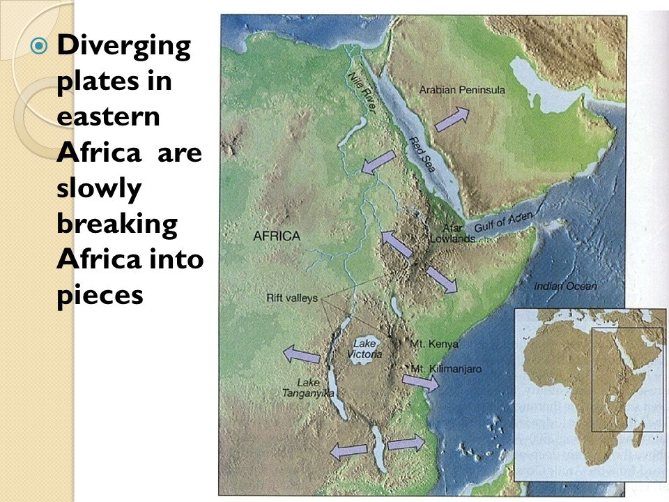  Diverging plates in eastern Africa are slowly breaking Africa into pieces