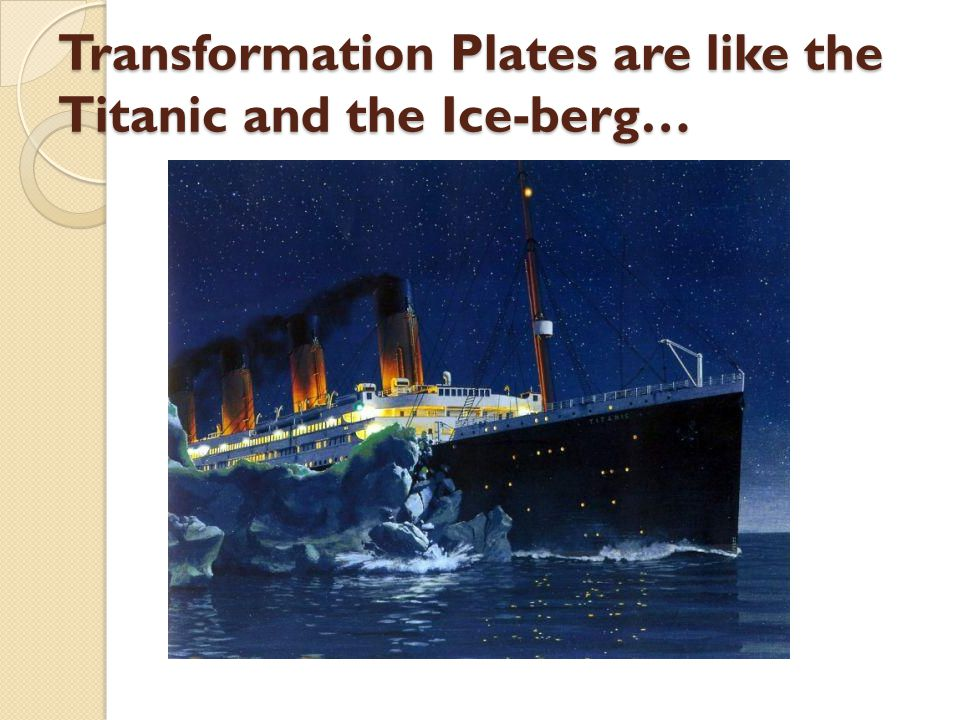 Transformation Plates are like the Titanic and the Ice-berg…