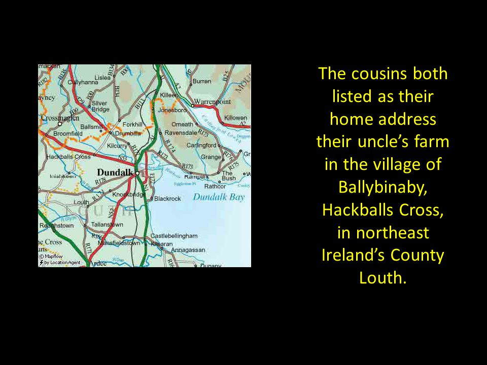 The cousins both listed as their home address their uncle's farm in the village of Ballybinaby, Hackballs Cross, in northeast Ireland's County Louth.