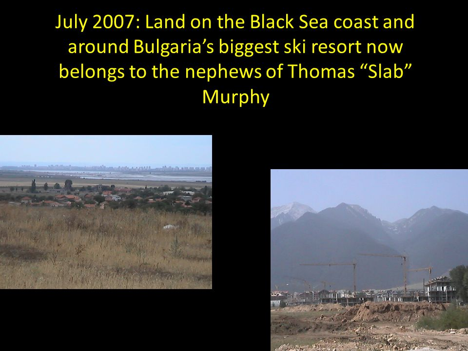 "July 2007: Land on the Black Sea coast and around Bulgaria's biggest ski resort now belongs to the nephews of Thomas ""Slab"" Murphy"