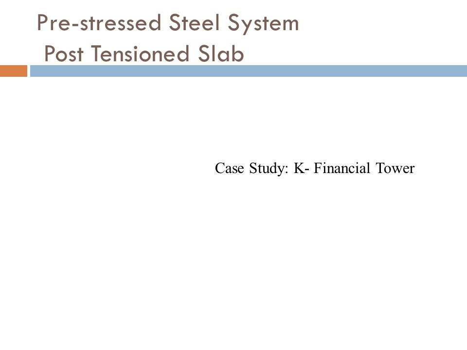 Pre-stressed Steel System Post Tensioned Slab Case Study: K- Financial Tower