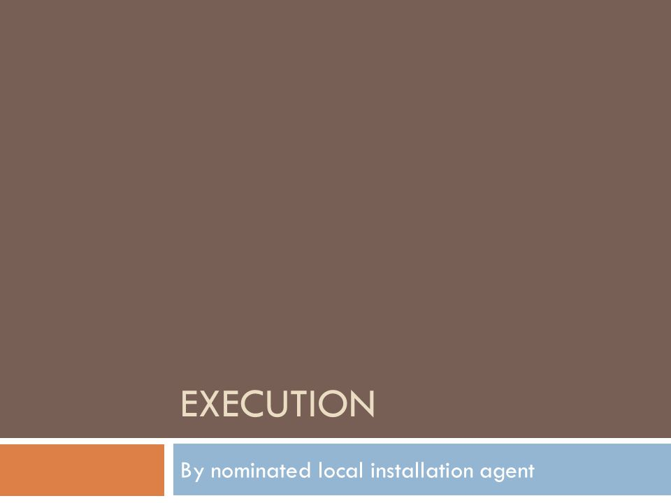 EXECUTION By nominated local installation agent