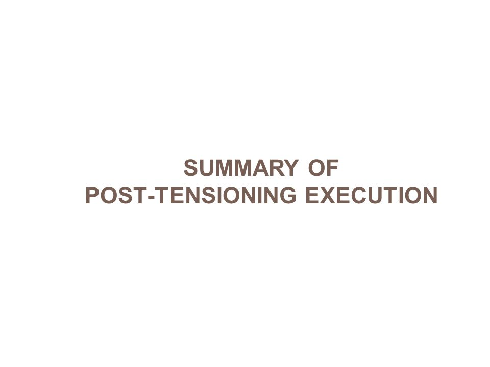 SUMMARY OF POST-TENSIONING EXECUTION