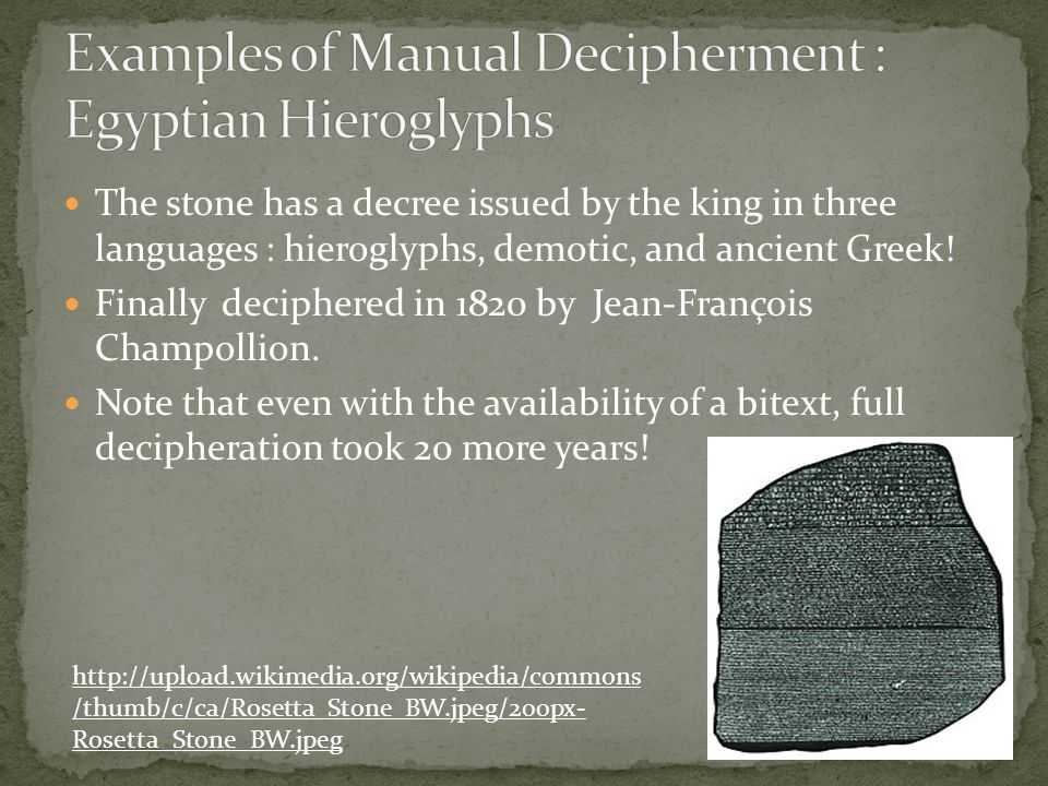 The stone has a decree issued by the king in three languages : hieroglyphs, demotic, and ancient Greek.