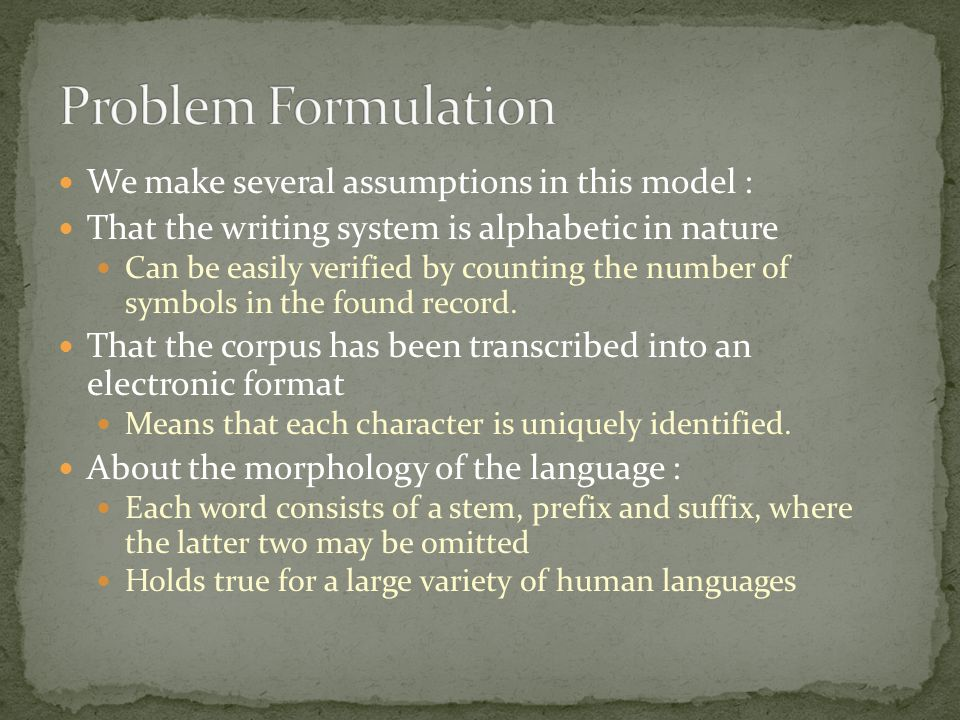 We make several assumptions in this model : That the writing system is alphabetic in nature Can be easily verified by counting the number of symbols in the found record.