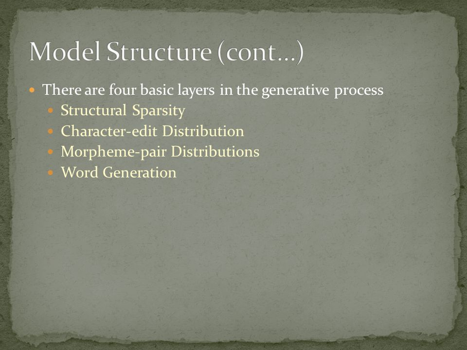 There are four basic layers in the generative process Structural Sparsity Character-edit Distribution Morpheme-pair Distributions Word Generation