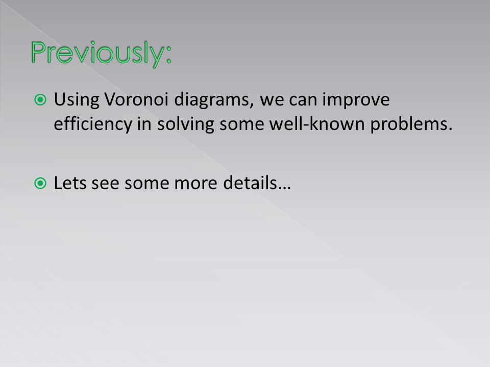  Using Voronoi diagrams, we can improve efficiency in solving some well-known problems.