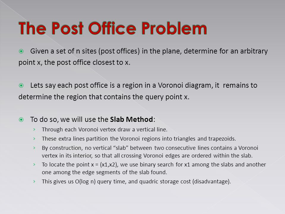  Given a set of n sites (post offices) in the plane, determine for an arbitrary point x, the post office closest to x.