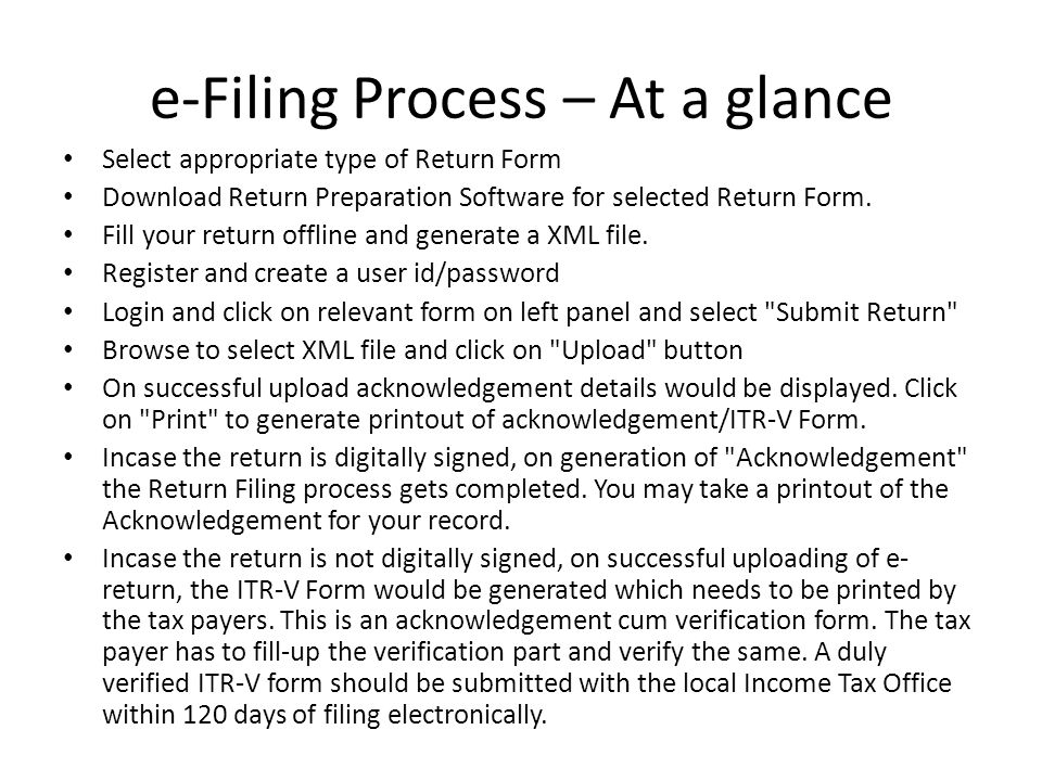 e-Filing Process – At a glance Select appropriate type of Return Form Download Return Preparation Software for selected Return Form.