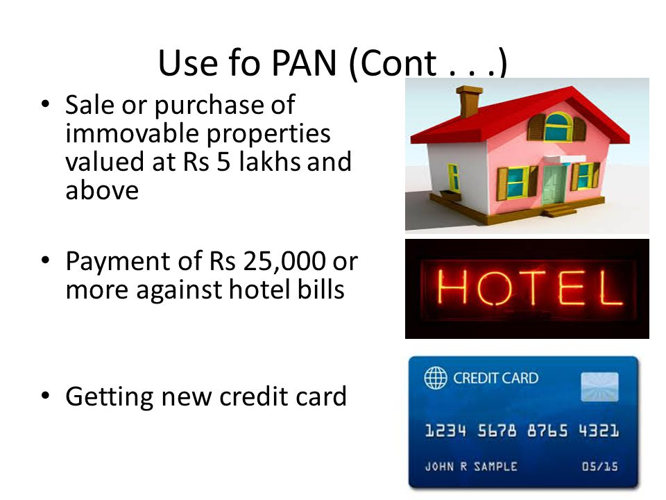 Use fo PAN (Cont...) Sale or purchase of immovable properties valued at Rs 5 lakhs and above Payment of Rs 25,000 or more against hotel bills Getting new credit card