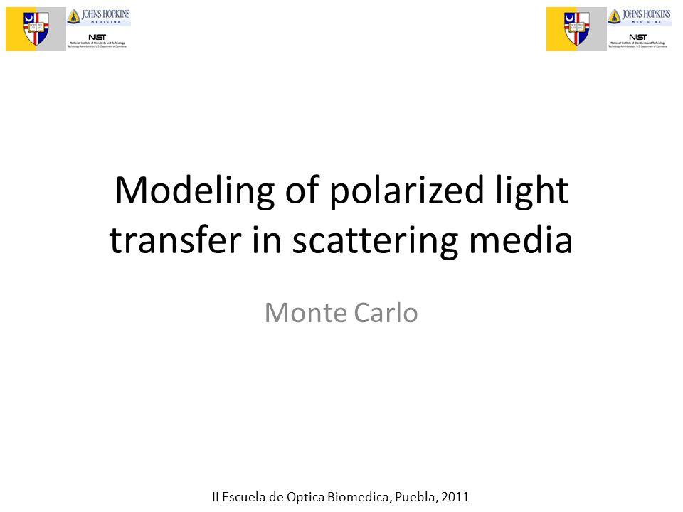 II Escuela de Optica Biomedica, Puebla, 2011 Modeling of polarized light transfer in scattering media Monte Carlo