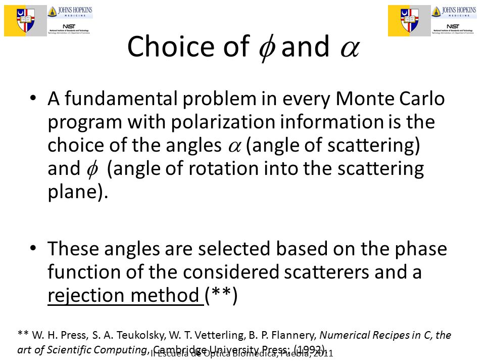 II Escuela de Optica Biomedica, Puebla, 2011 Choice of  and  A fundamental problem in every Monte Carlo program with polarization information is the choice of the angles  (angle of scattering) and  (angle of rotation into the scattering plane).