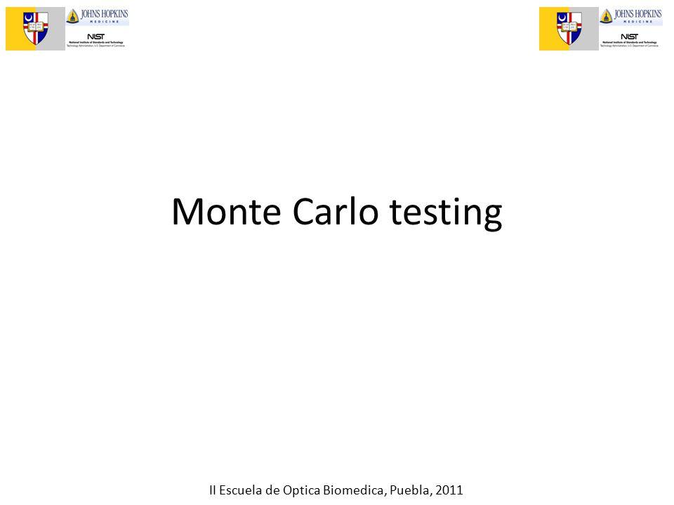 II Escuela de Optica Biomedica, Puebla, 2011 Monte Carlo testing