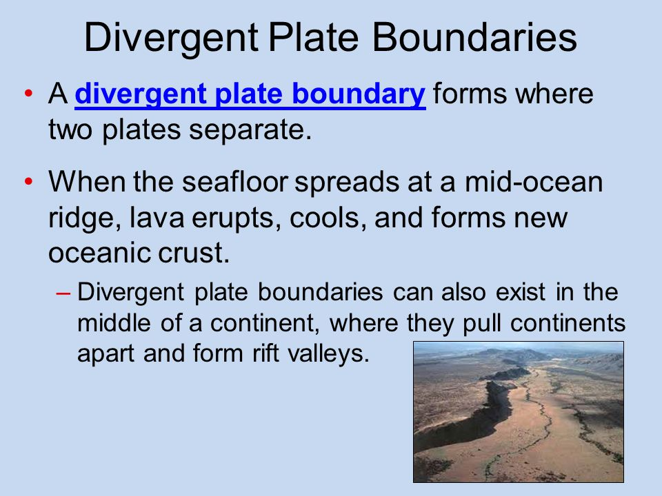 Plate Boundaries There are three types of Plate Boundaries on Earth: –Divergent Plate Boundaries –Convergent Plate Boundaries –Transform Plate Boundaries