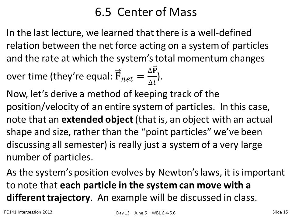 Day 13 – June 6 – WBL 6.4-6.6 6.5 Center of Mass PC141 Intersession 2013Slide 15