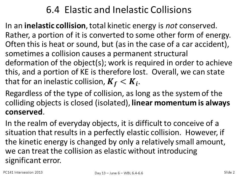 Day 13 – June 6 – WBL 6.4-6.6 6.4 Elastic and Inelastic Collisions PC141 Intersession 2013Slide 2