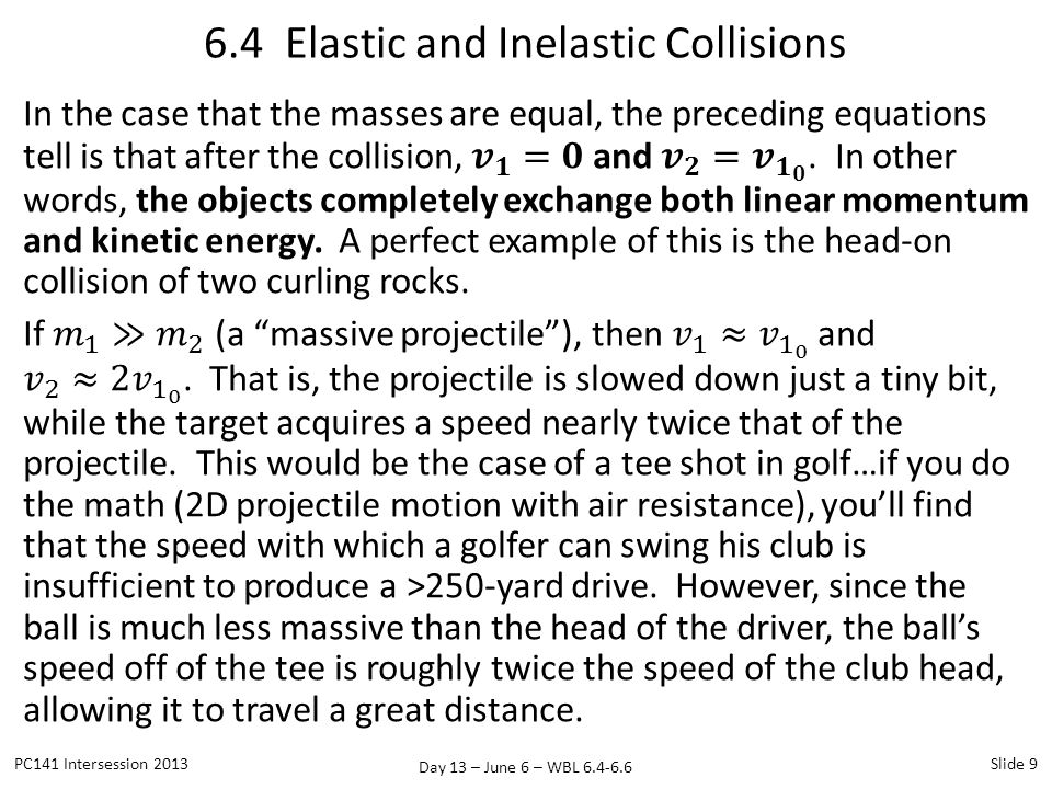 Day 13 – June 6 – WBL 6.4-6.6 6.4 Elastic and Inelastic Collisions PC141 Intersession 2013Slide 9