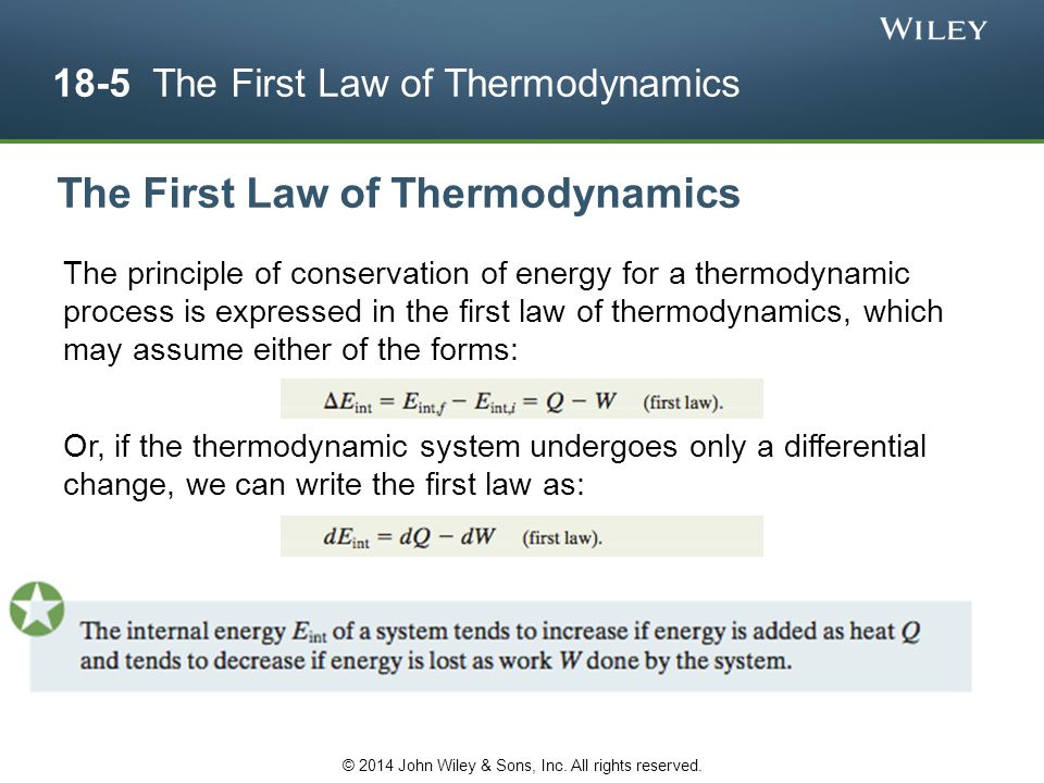 18-5 The First Law of Thermodynamics The principle of conservation of energy for a thermodynamic process is expressed in the first law of thermodynami