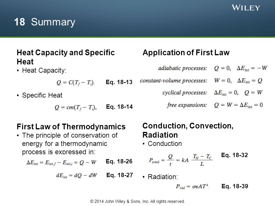 18 Summary Heat Capacity and Specific Heat Heat Capacity: Specific Heat First Law of Thermodynamics The principle of conservation of energy for a ther