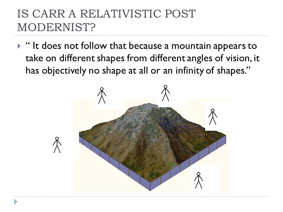 "IS CARR A RELATIVISTIC POST MODERNIST?  "" It does not follow that because a mountain appears to take on different shapes from different angles of vis"
