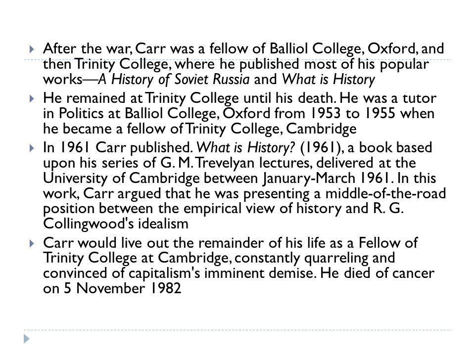  After the war, Carr was a fellow of Balliol College, Oxford, and then Trinity College, where he published most of his popular works—A History of Sov