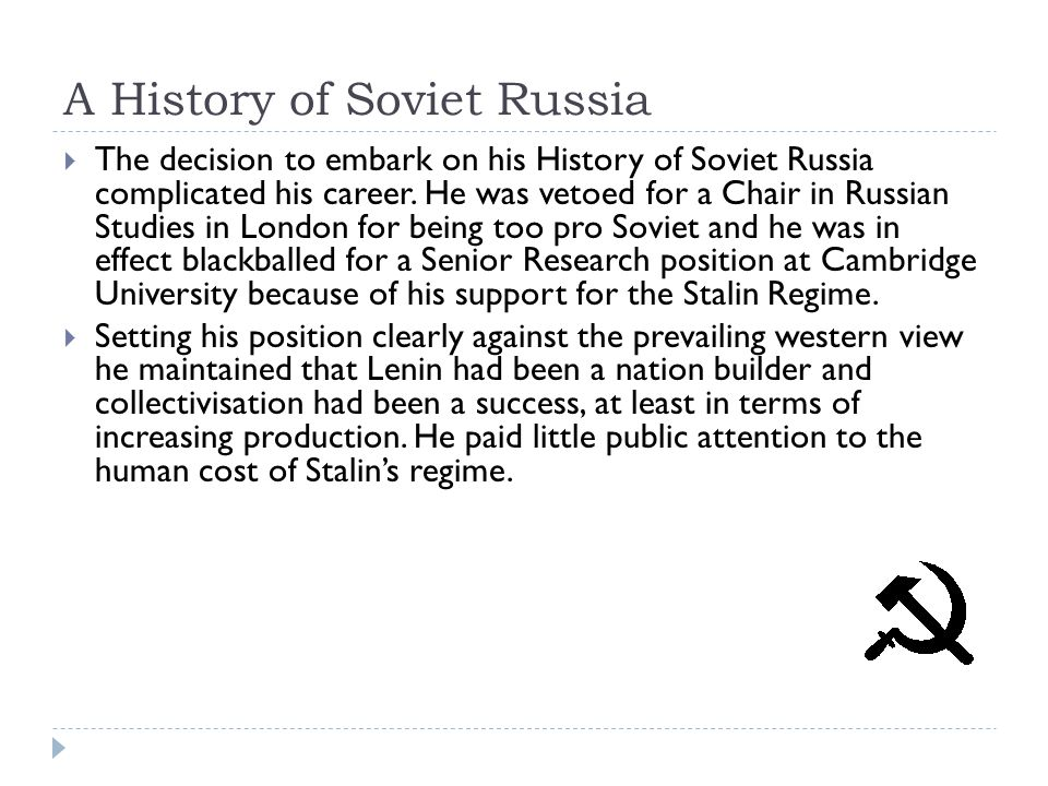 A History of Soviet Russia  The decision to embark on his History of Soviet Russia complicated his career.