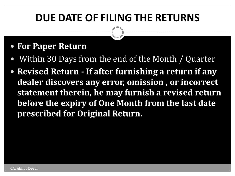 DUE DATE OF FILING THE RETURNS For Paper Return Within 30 Days from the end of the Month / Quarter Revised Return - If after furnishing a return if an