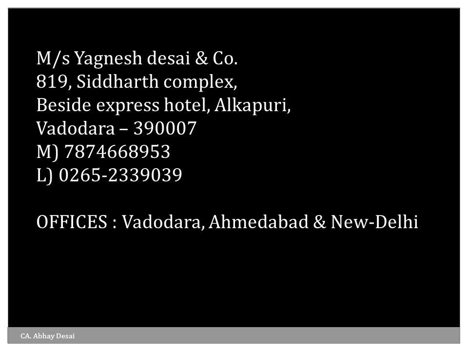 M/s Yagnesh desai & Co. 819, Siddharth complex, Beside express hotel, Alkapuri, Vadodara – 390007 M) 7874668953 L) 0265-2339039 OFFICES : Vadodara, Ah
