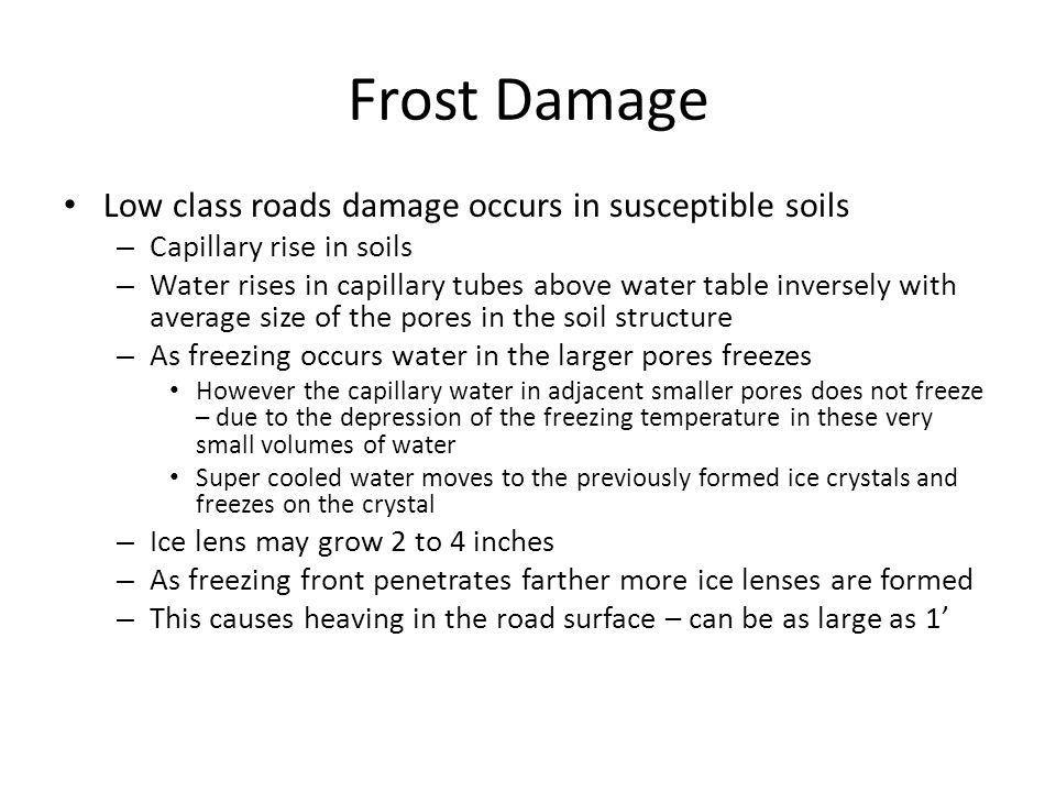 Frost Damage Low class roads damage occurs in susceptible soils – Capillary rise in soils – Water rises in capillary tubes above water table inversely
