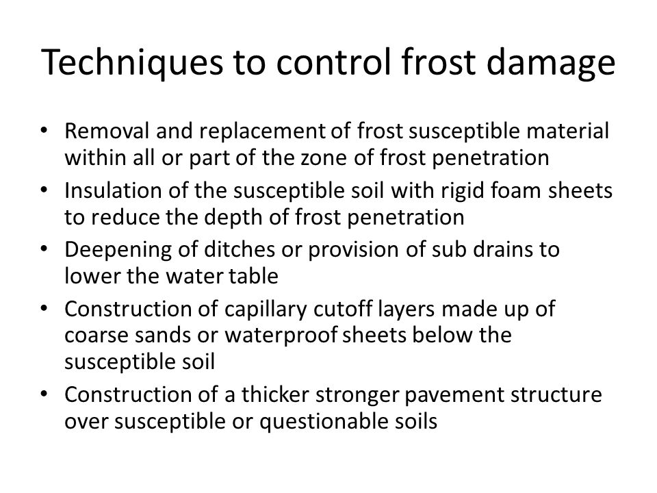 Techniques to control frost damage Removal and replacement of frost susceptible material within all or part of the zone of frost penetration Insulatio