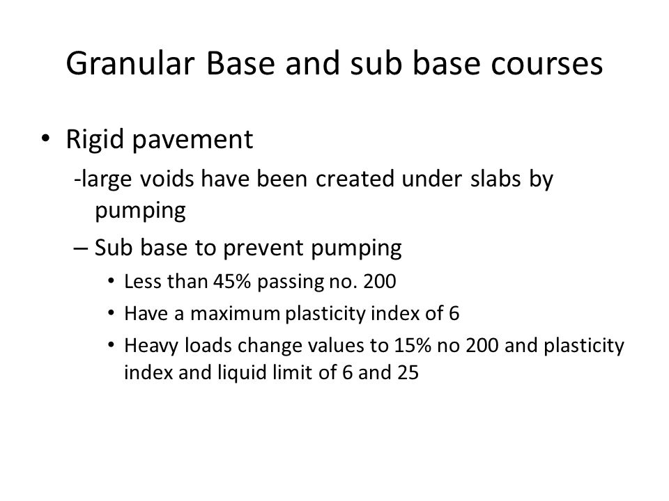 Granular Base and sub base courses Rigid pavement -large voids have been created under slabs by pumping – Sub base to prevent pumping Less than 45% pa