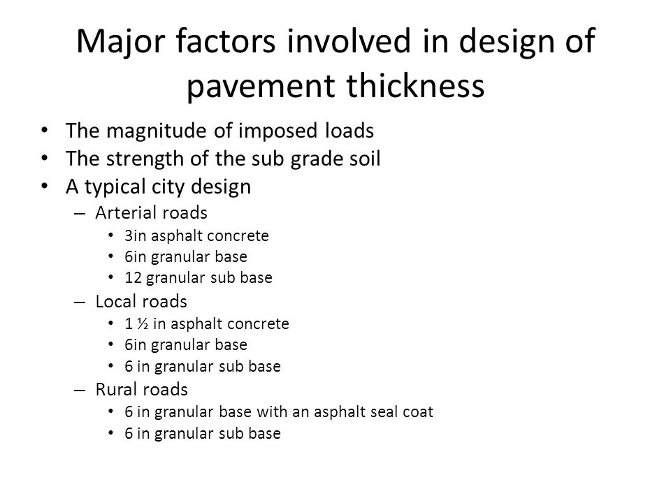 Measurement of the design load for pavement Difficult to determine because – Wheel loads – which vary – Load application vary from a few thousand to many millions per year – Growth in the amount and type of traffic – The decrease in serviceability due to age – climate and type of traffic must be taken into account Various methods have been developed by highway authorities – Aadt – average annual daily traffic – Dtn – design traffic number – Ewl – equivalent wheel loads – Esal – the total number of equivalent 18 kip (18,000 il or 80kn single axle loads expected on the pavement for the design period Esal method was developed by asshto in the late 1950 – upgrade in 1993