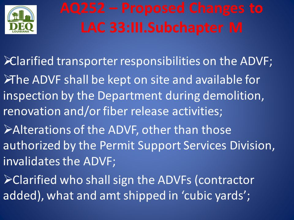 AQ252 – Proposed Changes to LAC 33:III.Subchapter M  Clarified transporter responsibilities on the ADVF;  The ADVF shall be kept on site and availab