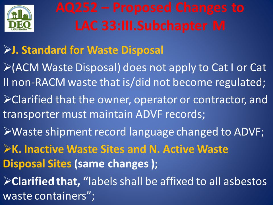 AQ252 – Proposed Changes to LAC 33:III.Subchapter M  J. Standard for Waste Disposal  (ACM Waste Disposal) does not apply to Cat I or Cat II non-RACM