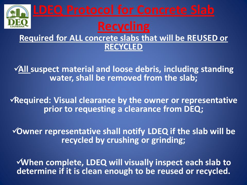 LDEQ Protocol for Concrete Slab Recycling Required for ALL concrete slabs that will be REUSED or RECYCLED All suspect material and loose debris, inclu