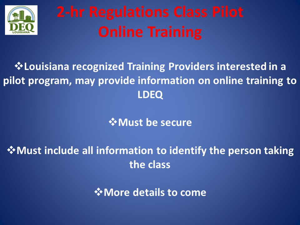 2-hr Regulations Class Pilot Online Training  Louisiana recognized Training Providers interested in a pilot program, may provide information on onlin