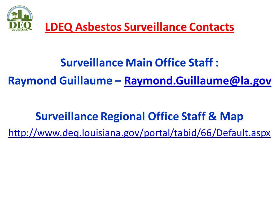 LDEQ Asbestos Surveillance Contacts Surveillance Main Office Staff : Raymond Guillaume – Raymond.Guillaume@la.govRaymond.Guillaume@la.gov Surveillance