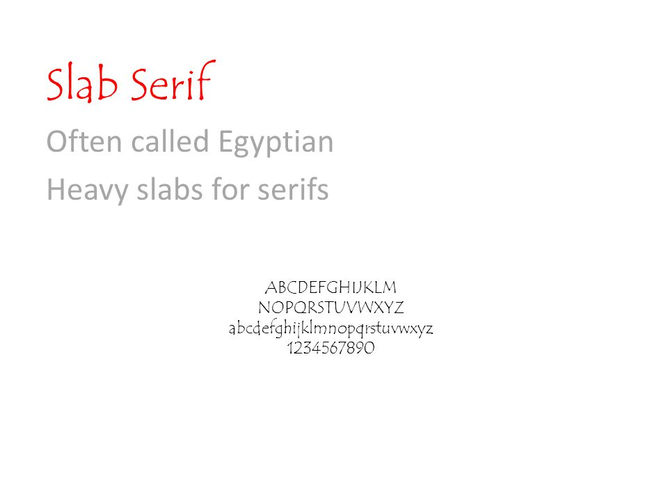 Slab Serif Often called Egyptian Heavy slabs for serifs ABCDEFGHIJKLM NOPQRSTUVWXYZ abcdefghijklmnopqrstuvwxyz 1234567890