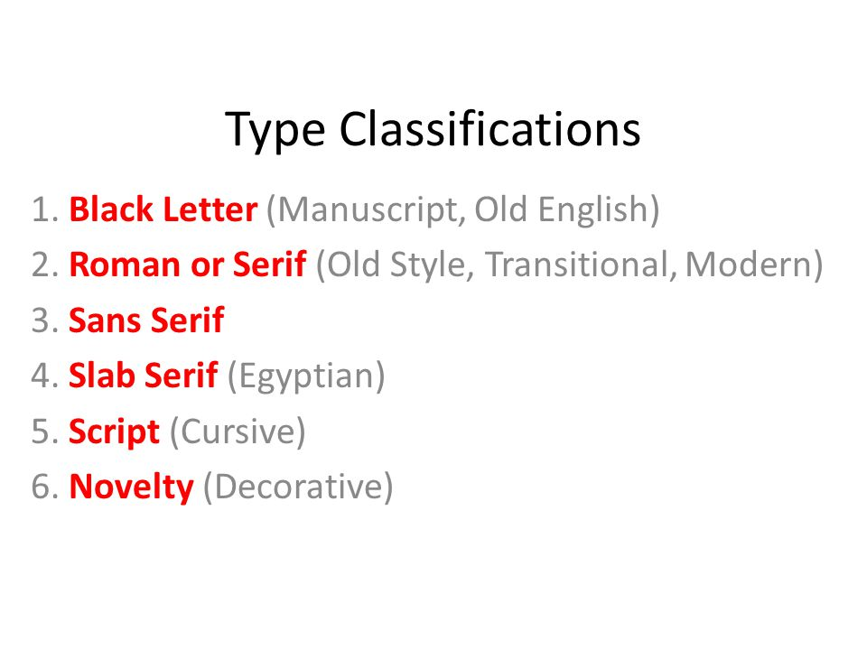 Type Classifications 1. Black Letter (Manuscript, Old English) 2.