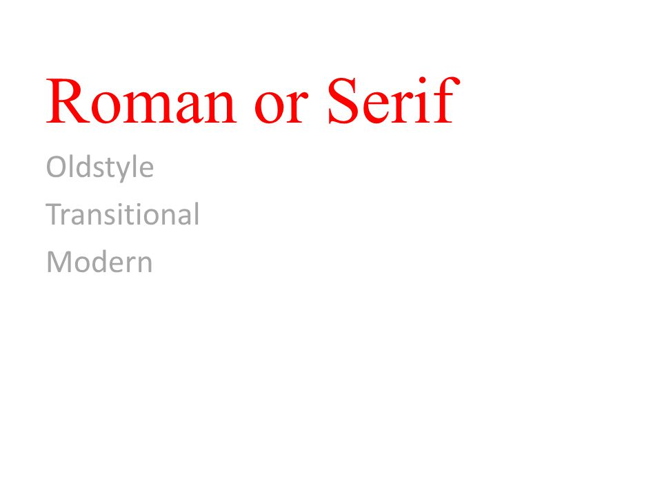 Roman or Serif Oldstyle Transitional Modern