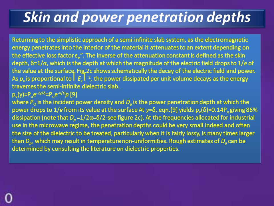 Skin and power penetration depths Returning to the simplistic approach of a semi-infinite slab system, as the electromagnetic energy penetrates into t