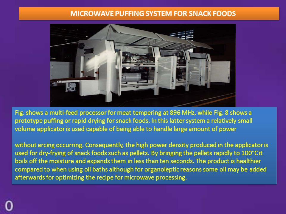 MICROWAVE PUFFING SYSTEM FOR SNACK FOODS Fig. shows a multi-feed processor for meat tempering at 896 MHz, while Fig. 8 shows a prototype puffing or ra