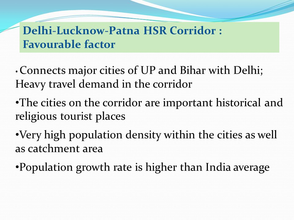 Connects major cities of UP and Bihar with Delhi; Heavy travel demand in the corridor The cities on the corridor are important historical and religiou