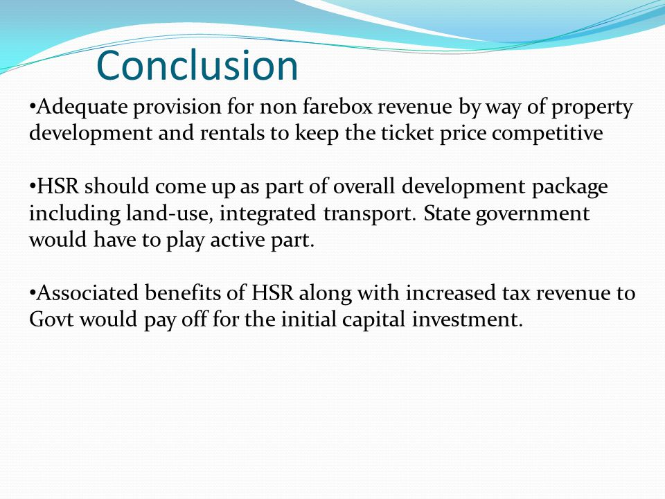 Adequate provision for non farebox revenue by way of property development and rentals to keep the ticket price competitive HSR should come up as part
